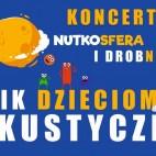 Nutkosfera i Drobnonutki - Cezik dzieciom akustycznie